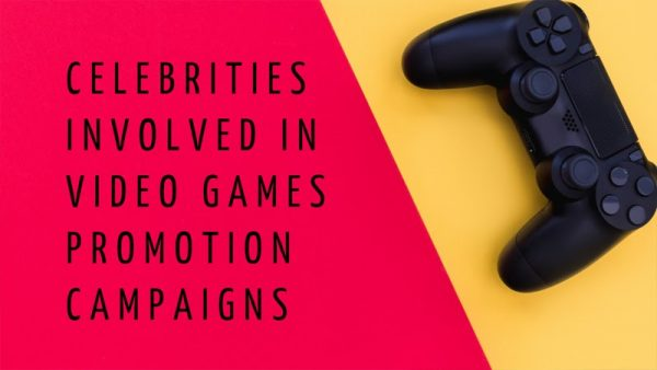 Celebrities Involved in Video Games Promotion Campaigns